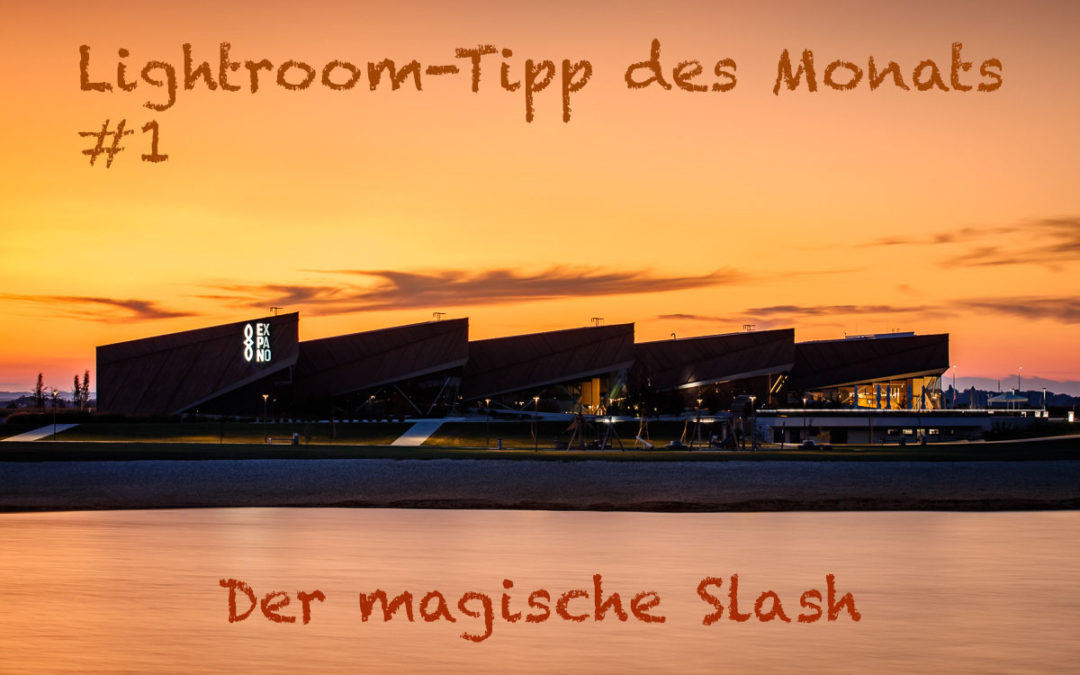 "Lightroom-Tipp #1: ""Der magische Slash"""