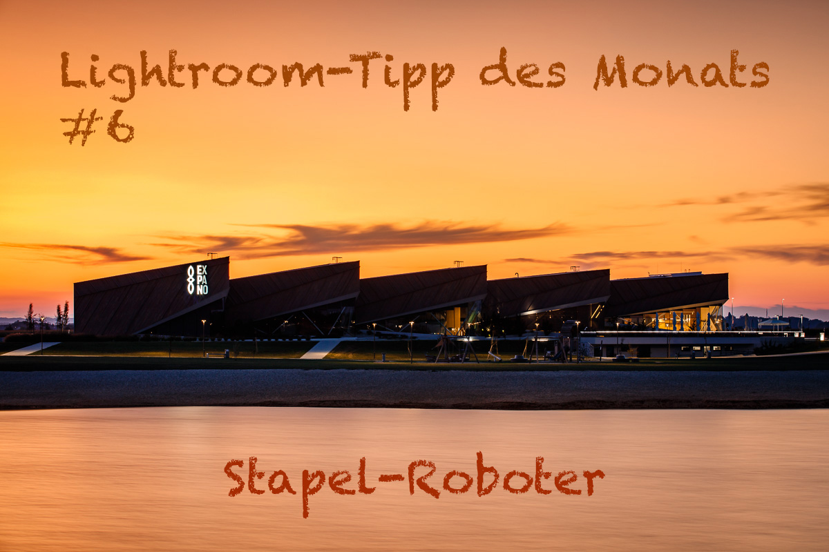"LTM006 00 Header - Lightroom-Tipp #6: ""Stapel-Roboter"""